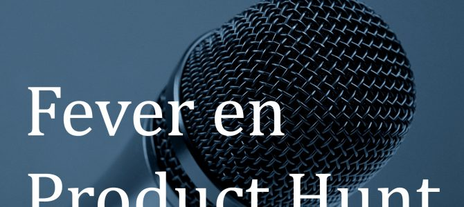 Fever en Product Hunt Madrid
